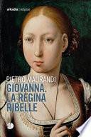 Giovanna. La regina ribelle