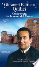 Giovanni Battista Quilici. Come creta tra le mani del Vasaio. Ediz. a colori