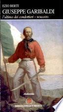 Giuseppe Garibaldi. L'ultimo dei condottieri