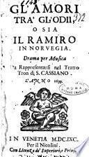 Gl'amori difficili tra' gl'odij, o sia Il ramiro in Noruegia. Drama per musica da rappresentarsi nel teatro Tron di S. Cassiano. L'anno 1699. [Marc'Antonio Remena]