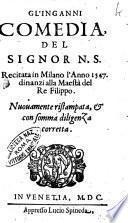 Gl'inganni comedia, del signor N.S. recitata in Milano l'anno 1547. dinanzi alla Maestà del re Filippo