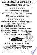 Gli amanti burlati intermezzo per musica a tre voci da rappresentarsi in Firenze nel teatro di Via del cocomero nel carnevale dell'anno 1763. ..
