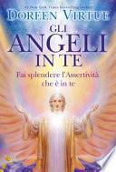 Gli angeli in te. Porta pace e cambiamenti positivi nella tua vita