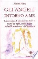 Gli angeli intorno a me. L'esperienza di una mamma dopo la morte del figlio, la sua ricerca sull'aldilà relazionata alla metafonia