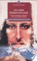 Gli anni perduti di Gesù. Prove documentate dei diciassette anni vissuti da Gesù in Oriente