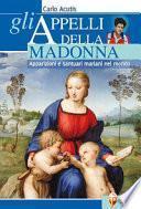 Gli appelli della Madonna. Apparizioni e santuari mariani nel mondo