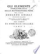 Gli elementi teorico-pratici delle matematiche pure del padre Odoardo Gherli domenicano ... resi pubblici da Domenico Pollera. Tomo 1. [-7.]