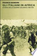 Gli italiani in Africa. Storia delle guerre coloniali 1882-1943