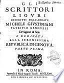 Gli Scrittori liguri descritti dall' abbate Michele Giustiniani,... parte prima