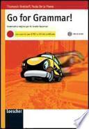 Go for grammar! Grammatica inglese. Con esercizi per il PET e il first certificate. Con CD Audio. Per le Scuole superiori