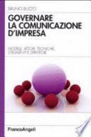 Governare la comunicazione d'impresa. Modelli, attori, tecniche, strumenti e strategie