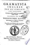 Gramatica inglese per gl'italiani che contiene un esatto e facil metodo per apprendere questa lingua composta dal sig. Ferdinando Altieri ..