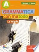 Grammatica con metodo. Volume A. Per le Scuole superiori