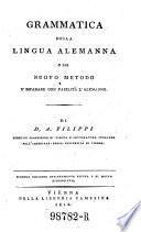 Grammatica della lingua alemanna o sia nuovo metodo d'imparare con facilita l'alemanno. 2. ed. (etc.)
