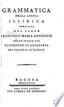 Grammatica della lingua illirica compilata dal padre Francesco Maria Appendini delle scuole pie professore di eloquenza nel collegio di Ragusa