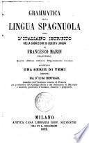 Grammatica della lingua spagnuola,ossia l ́italiano istruito nella cognizione di questa lingua aggiuntavi una serie di temi composti da Luigi Monteggia