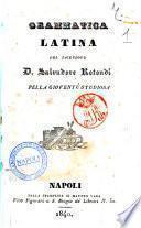 Grammatica latina /del sacerdote D. Salvatore Rotondi pella gioventù studiosa