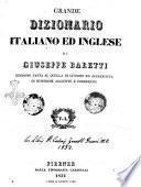 Grande dizionario italiano ed inglese edizione fatta su quella di Livorno ed accresciuta di numerose aggiunte e correzioni di Giuseppe Baretti