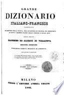 Grande dizionario italiano-francese composto sui dizionari della Crusca, dell'Accademia di Francia, ed arricchito di tutti i termini proprj delle scienze e delle arti
