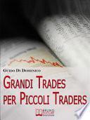 Grandi Trades per Piccoli Traders. 7 Passi per Diventare un Trader Vincente e Guadagnare con il Trading Online. (Ebook Italiano - Anteprima Gratis)