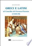 Greci e latini al Concilio di Ferrara-Firenze (1438-39)