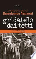 Gridatelo dai tetti. Autobiografia e lettere di B. Vanzetti