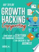 Growth hacking copywriting. Come usare la scrittura per comunicare, persuadere e far crescere il tuo business