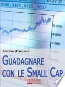 Guadagnare con le Small Cap. Strategie per Investire in Borsa con le Società a Capitale Ridotto. (Ebook Italiano - Anteprima Gratis)