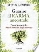 Guarire il karma ancestrale. Come liberarsi dal debito karmico degli antenati