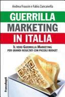 Guerrilla marketing in Italia. Il vero Guerrilla Marketing per grandi risultati con piccoli budget