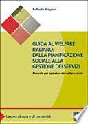 Guida al welfare italiano: dalla pianificazione sociale alla gestione dei servizi. Manuale per operatori del welfare locale
