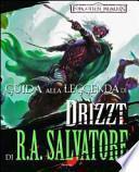 Guida alla leggenda di Drizzt di R. A. Salvatore. Forgotten Realms