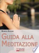 Guida alla Meditazione. Come Diventare Padrone della Tua Mente Purificandola dai Pensieri e dalle Emozioni Negative. (Ebook Italiano - Anteprima Gratis)