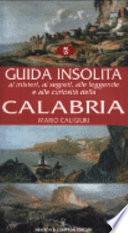 Guida insolita ai misteri, ai segreti, alle leggende e alle curiosità della Calabria