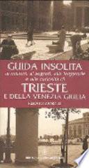 Guida insolita ai misteri, ai segreti, alle leggende e alle curiosità di Trieste e della Venezia Giulia