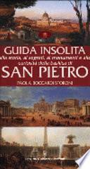 Guida insolita alla storia, ai segreti, ai monumenti e alle curiosità della Basilica di San Pietro