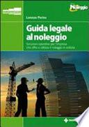 Guida legale al noleggio. Soluzioni operative per l'impresa che offre ed utilizza il noleggio in edilizia