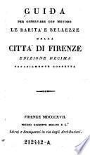 Guida per osservare con metodo le rarita e belezze della citta di Firenze. Ed. 10. ... corr