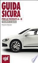Guida sicura per le patenti A-B. Teoria e quiz