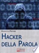 Hacker della Parola. Corso di Difesa Verbale per Gestire il Linguaggio e Vincere Qualsiasi Comunicazione. (Ebook Italiano - Anteprima Gratis)