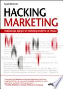 Hacking marketing. Metologie agili per un marketing moderno ed efficace