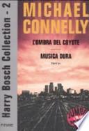 Harry Bosch Collection: L'ombra del coyote-Musica dura