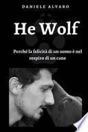 He wolf. Perché la felicità di un uomo è nel respiro di un cane