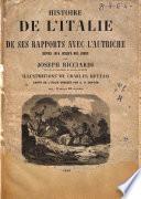 Histoire de l'Italie et de ses rapports avec l'Autriche depuis 1815 jusqu'a nos jours