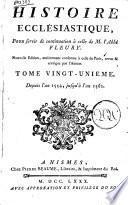 Histoire ecclésiastique par M. Fleury, prêtre, prieur d'Argenteuil, & confesseur du roi, Louis XV, tome premiere [-vingt-cinquiéme]
