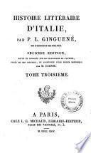 *Histoire littéraire d'Italie, par P. L. Ginguené, de l'Institut de France ...