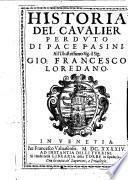 Historia del caualier perduto di Pace Pasini. All'illustrissimo sig. il sig. Gio. Francesco Loredano