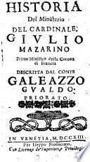 Historia del ministerio del cardinale Giulio Mazarino primo ministro della corona di Francia descritta dal conte Galeazzo Gualdo Priorato. Parte prima \-terza!