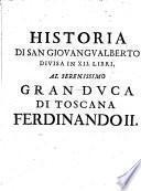 Historia del patriarcha San Giovan Gualberto, primo abbate et institutore del monastico ordine di Vallombrosa