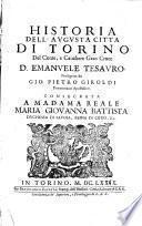 Historia dell'augusta citta di Torino del conte, e caualiere Gran Croce D. Emanuele Tesauro, proseguita da Gio. Pietro Giroldi ..
